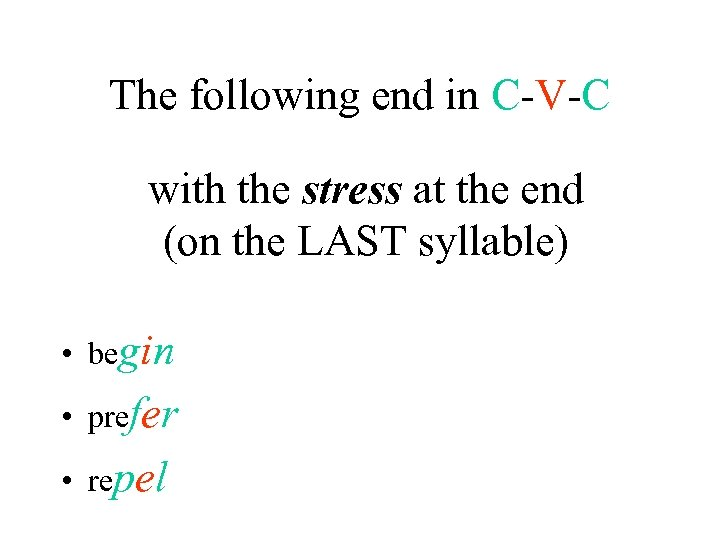 The following end in C-V-C with the stress at the end (on the LAST