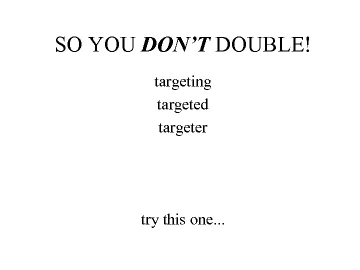 SO YOU DON'T DOUBLE! targeting targeted targeter try this one. . .