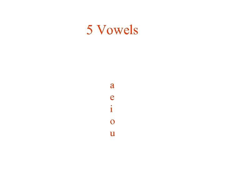 5 Vowels a e i o u