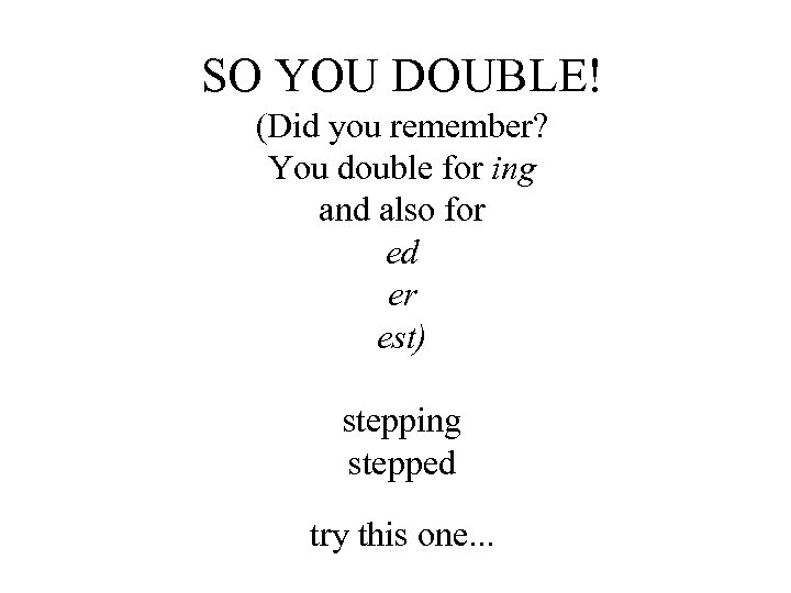 SO YOU DOUBLE! (Did you remember? You double for ing and also for ed