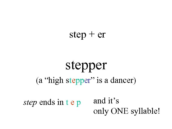 "step + er stepper (a ""high stepper"" is a dancer) step ends in t"