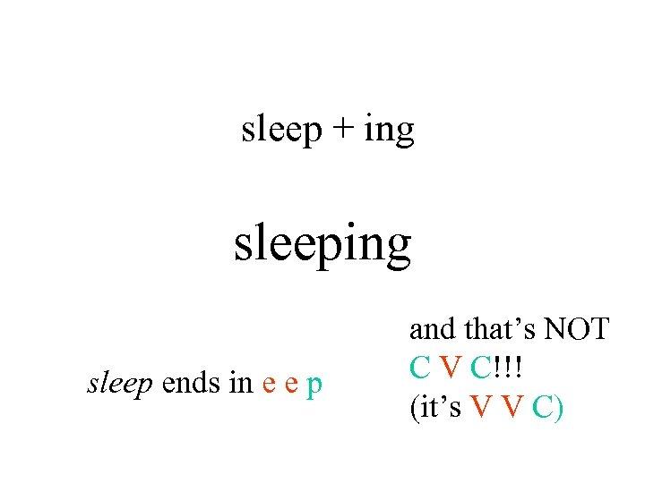 sleep + ing sleep ends in e e p and that's NOT C V