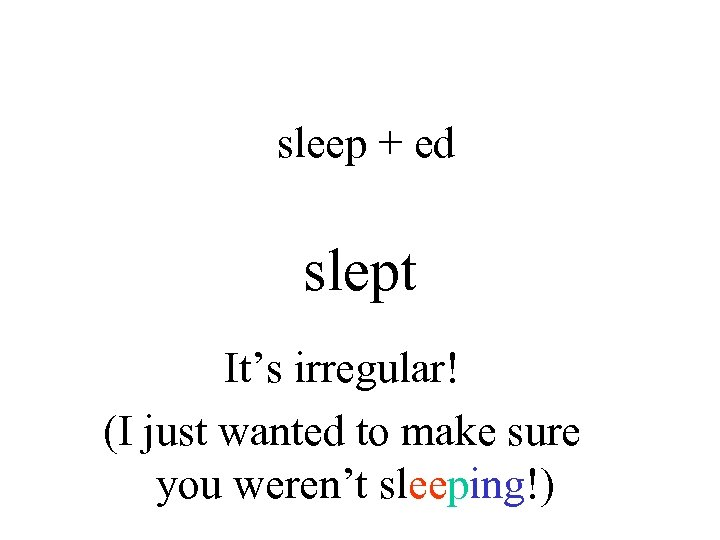 sleep + ed slept It's irregular! (I just wanted to make sure you weren't