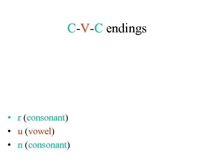 C-V-C endings • r (consonant) • u (vowel) • n (consonant)