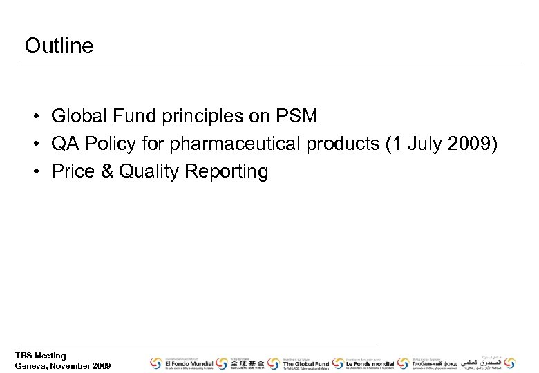 Outline • Global Fund principles on PSM • QA Policy for pharmaceutical products (1