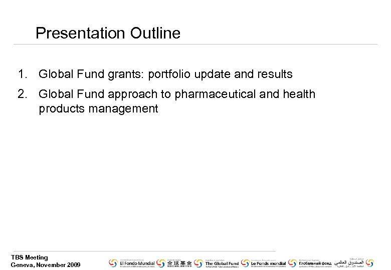 Presentation Outline 1. Global Fund grants: portfolio update and results 2. Global Fund approach