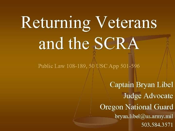 Returning Veterans and the SCRA Public Law 108 -189, 50 USC App 501 -596