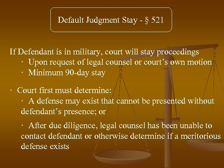 Default Judgment Stay - § 521 If Defendant is in military, court will stay