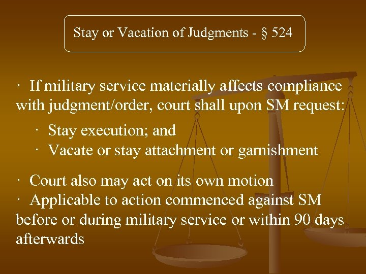 Stay or Vacation of Judgments - § 524 · If military service materially affects