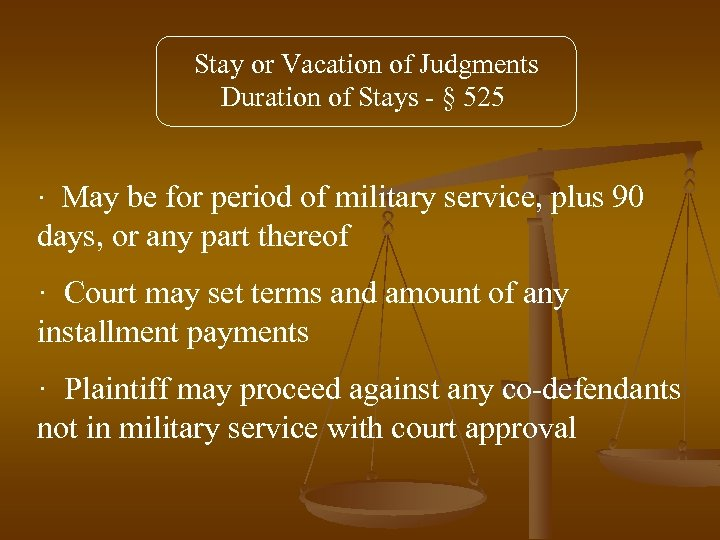 Stay or Vacation of Judgments Duration of Stays - § 525 · May be