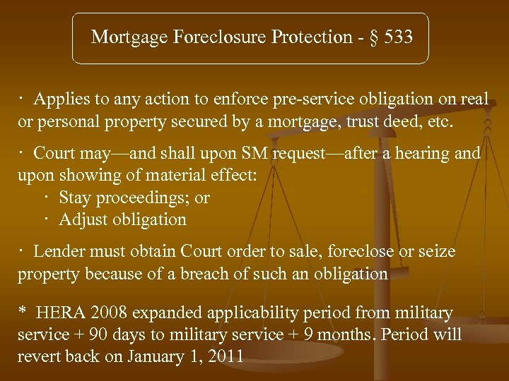 Mortgage Foreclosure Protection - § 533 · Applies to any action to enforce pre-service