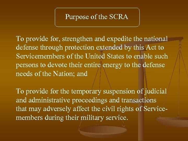 Purpose of the SCRA To provide for, strengthen and expedite the national defense through