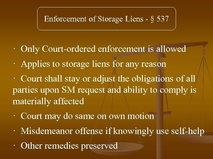 Enforcement of Storage Liens - § 537 · Only Court-ordered enforcement is allowed ·