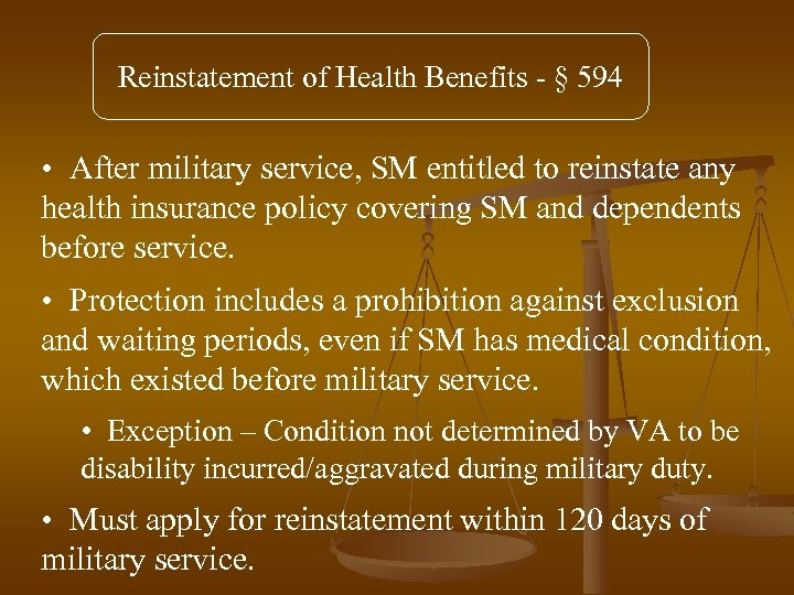 Reinstatement of Health Benefits - § 594 • After military service, SM entitled to