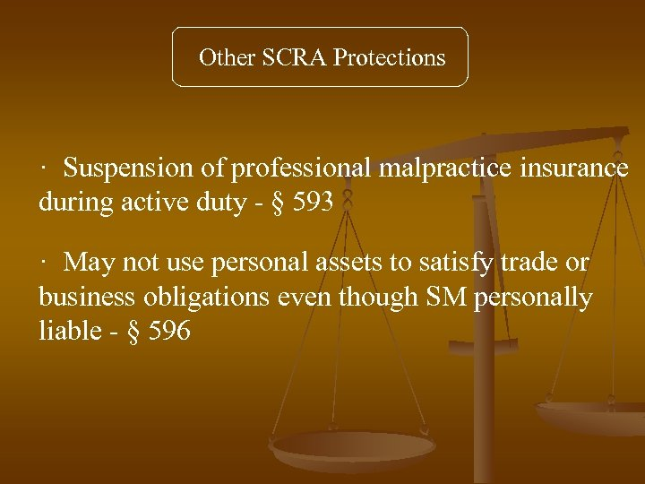 Other SCRA Protections · Suspension of professional malpractice insurance during active duty - §