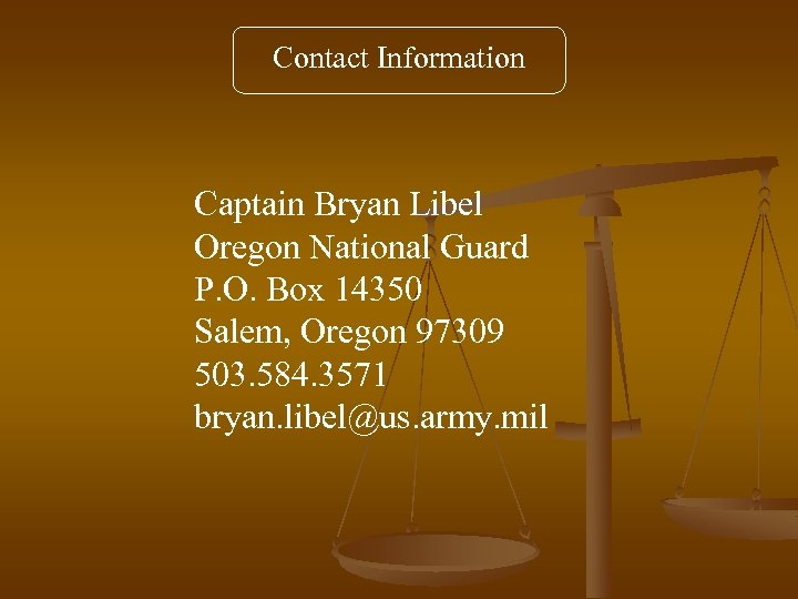Contact Information Captain Bryan Libel Oregon National Guard P. O. Box 14350 Salem, Oregon
