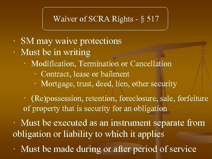 Waiver of SCRA Rights - § 517 · SM may waive protections · Must