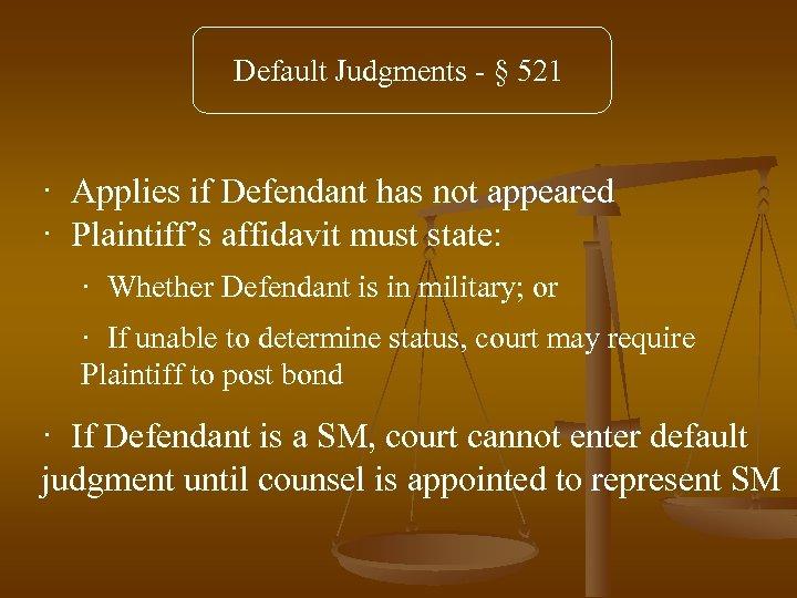 Default Judgments - § 521 · Applies if Defendant has not appeared · Plaintiff's