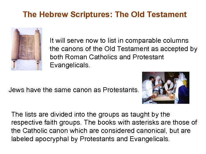 The Hebrew Scriptures: The Old Testament It will serve now to list in comparable