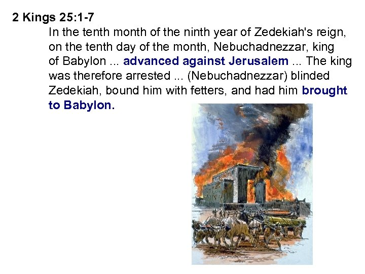 2 Kings 25: 1 -7 In the tenth month of the ninth year of