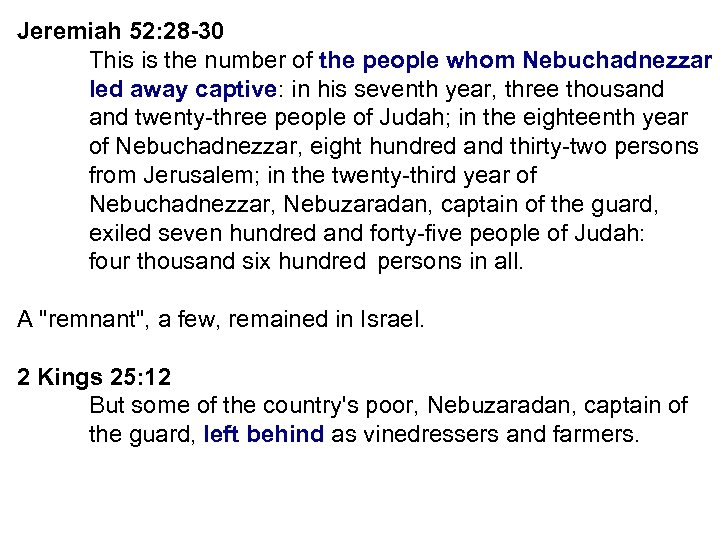 Jeremiah 52: 28 -30 This is the number of the people whom Nebuchadnezzar led
