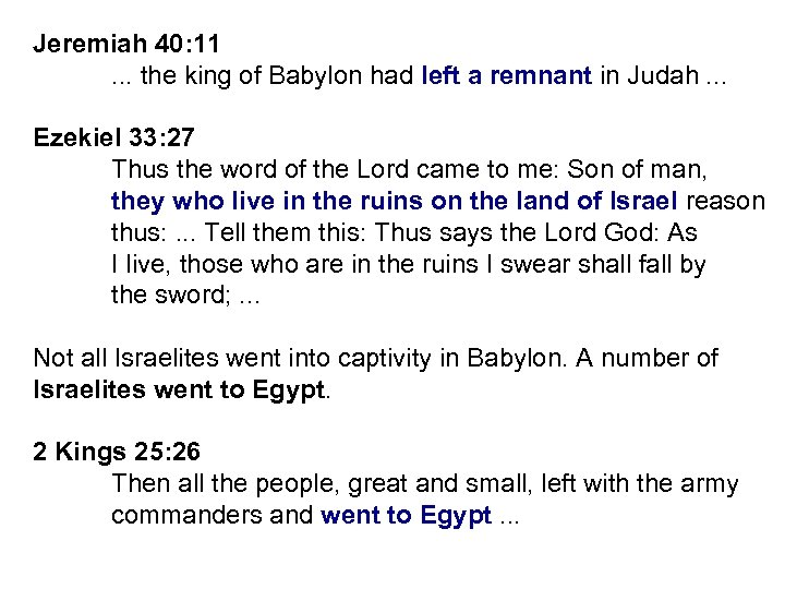 Jeremiah 40: 11. . . the king of Babylon had left a remnant in