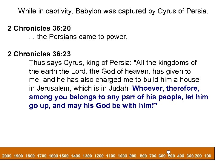 While in captivity, Babylon was captured by Cyrus of Persia. 2 Chronicles 36: 20.