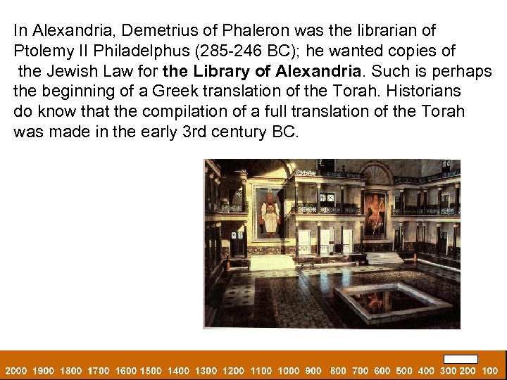In Alexandria, Demetrius of Phaleron was the librarian of Ptolemy II Philadelphus (285 -246