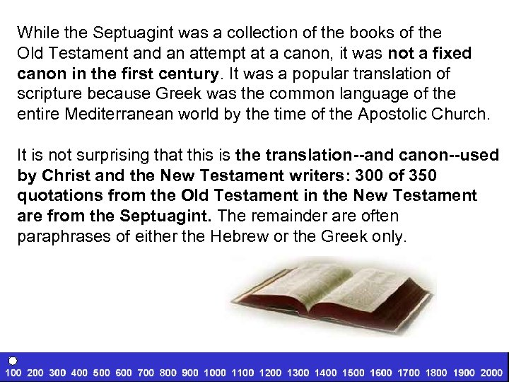 While the Septuagint was a collection of the books of the Old Testament and