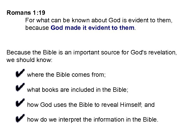 Romans 1: 19 For what can be known about God is evident to them,