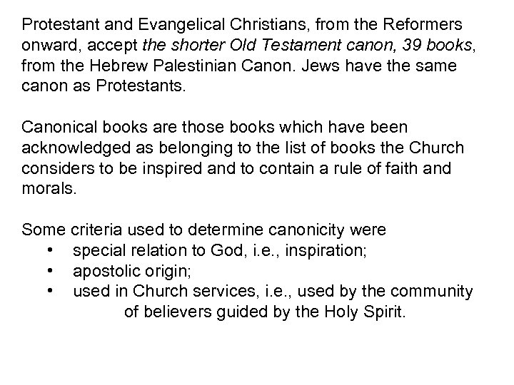 Protestant and Evangelical Christians, from the Reformers onward, accept the shorter Old Testament canon,
