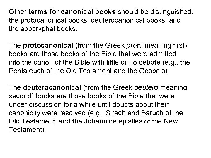 Other terms for canonical books should be distinguished: the protocanonical books, deuterocanonical books, and