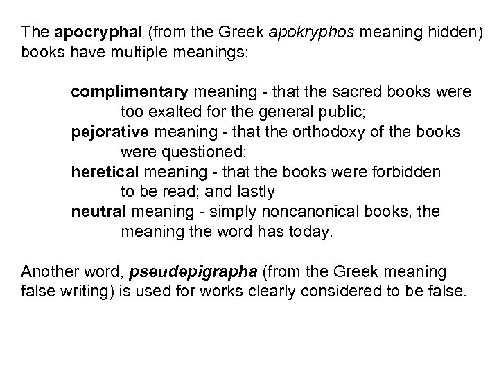 The apocryphal (from the Greek apokryphos meaning hidden) books have multiple meanings: complimentary meaning