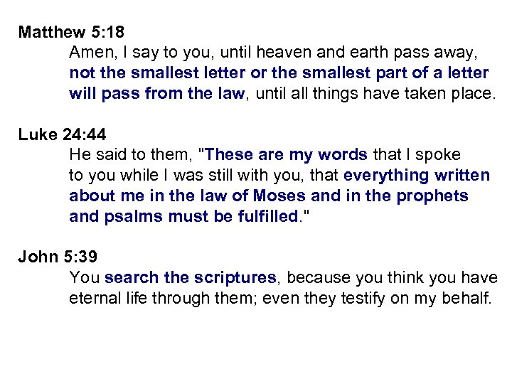Matthew 5: 18 Amen, I say to you, until heaven and earth pass away,