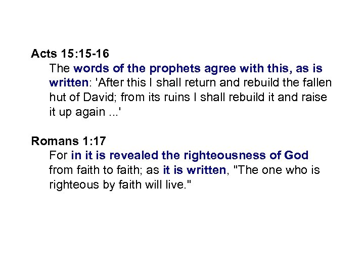 Acts 15: 15 -16 The words of the prophets agree with this, as is