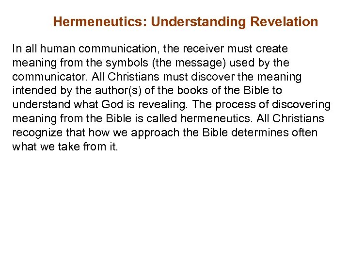 Hermeneutics: Understanding Revelation In all human communication, the receiver must create meaning from the