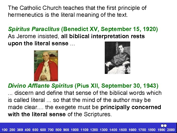The Catholic Church teaches that the first principle of hermeneutics is the literal meaning