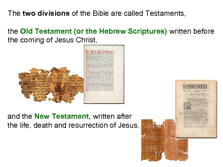 The two divisions of the Bible are called Testaments, the Old Testament (or the