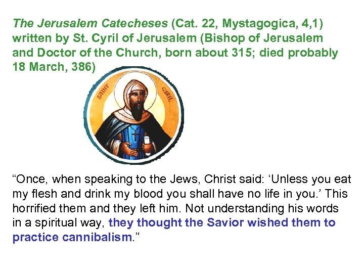 The Jerusalem Catecheses (Cat. 22, Mystagogica, 4, 1) written by St. Cyril of Jerusalem