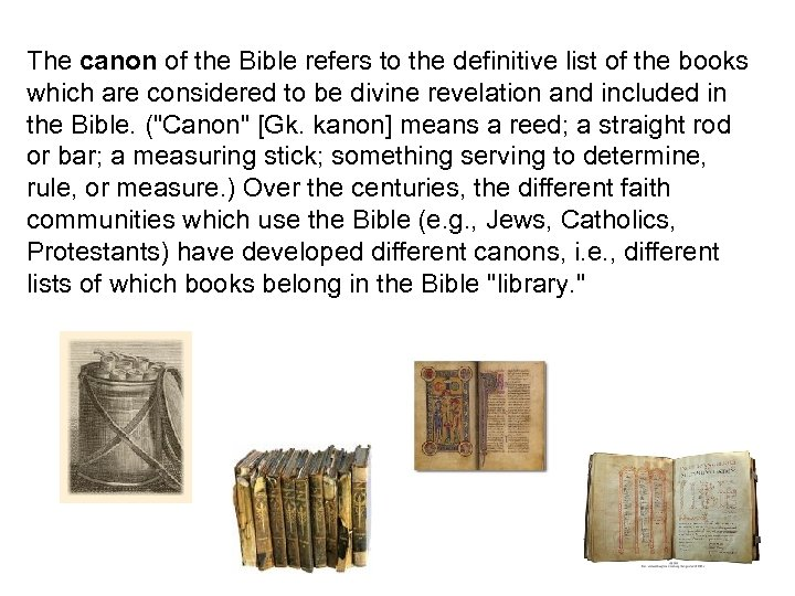 The canon of the Bible refers to the definitive list of the books which