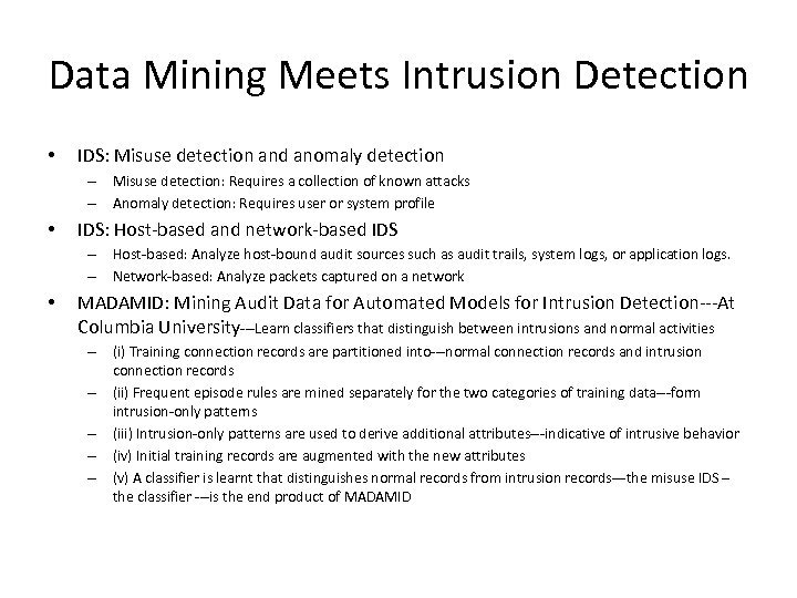 Data Mining Meets Intrusion Detection • IDS: Misuse detection and anomaly detection – Misuse