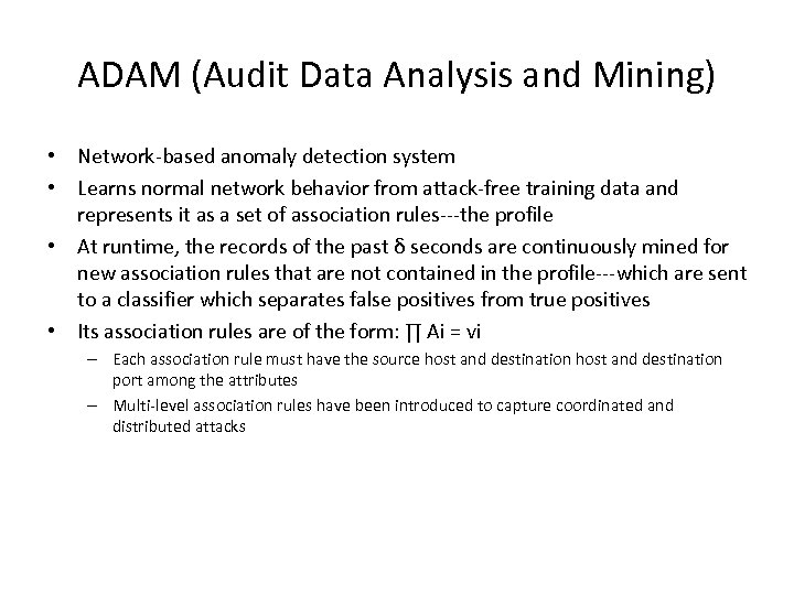 ADAM (Audit Data Analysis and Mining) • Network-based anomaly detection system • Learns normal