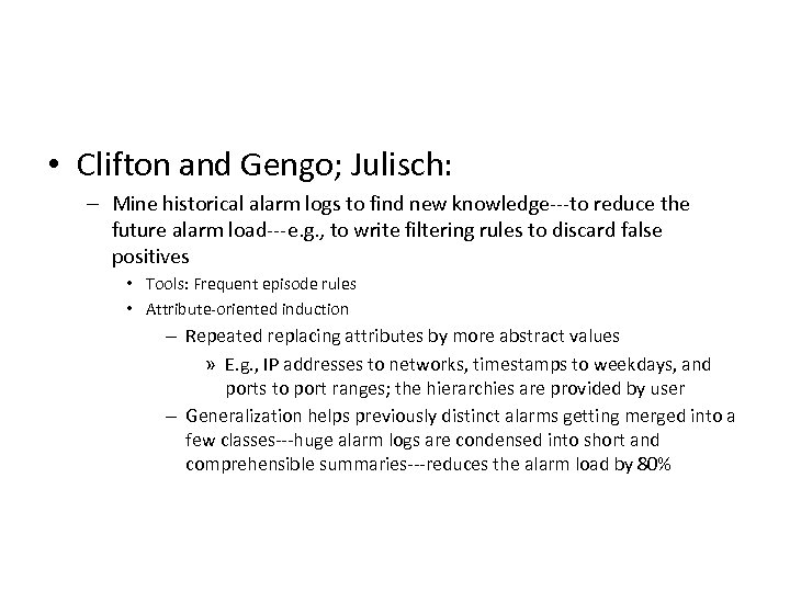 • Clifton and Gengo; Julisch: – Mine historical alarm logs to find new