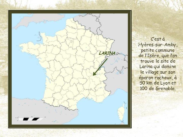 LARINA C'est à Hyères-sur-Amby, petite commune de l'Isère, que l'on trouve le site de