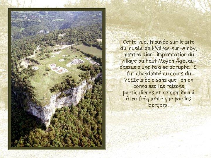 Cette vue, trouvée sur le site du musée de Hyères-sur-Amby, montre bien l'implantation du