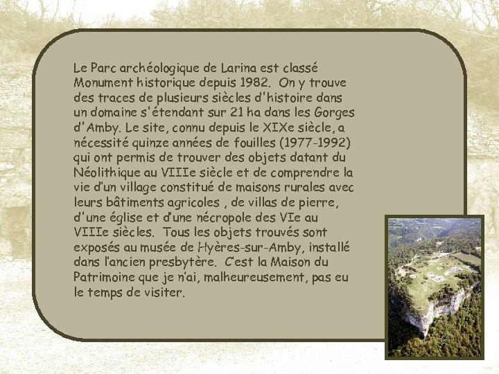 Le Parc archéologique de Larina est classé Monument historique depuis 1982. On y trouve