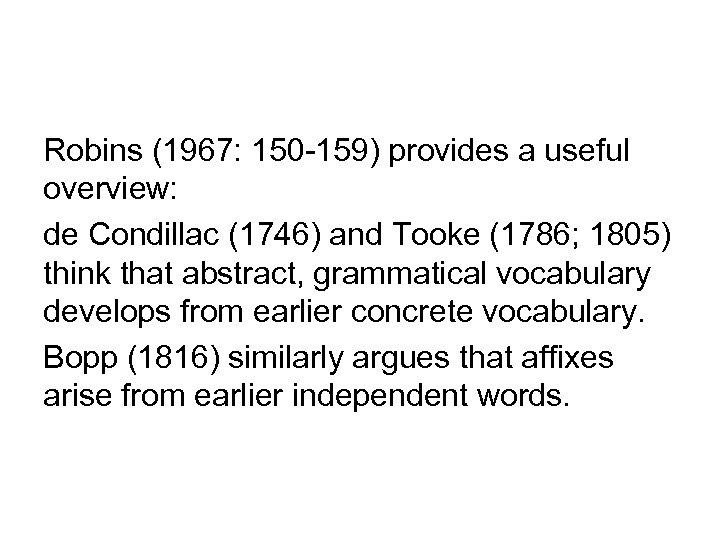 Robins (1967: 150 -159) provides a useful overview: de Condillac (1746) and Tooke (1786;