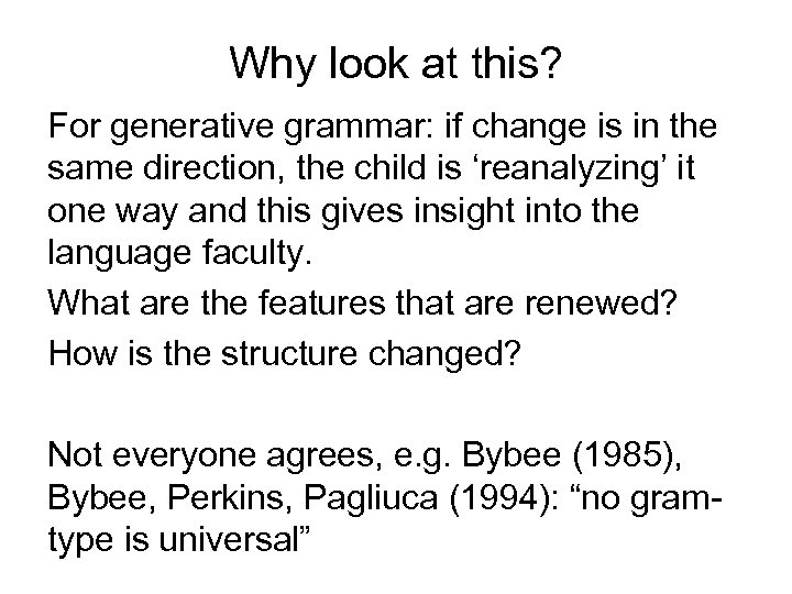 Why look at this? For generative grammar: if change is in the same direction,