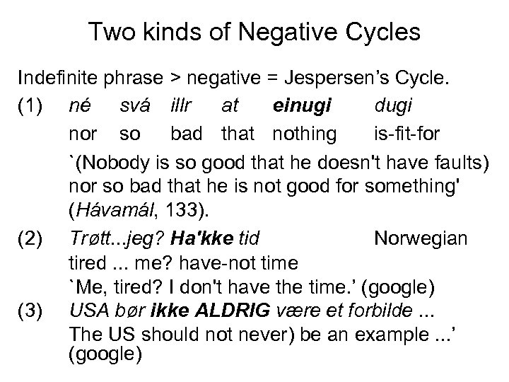 Two kinds of Negative Cycles Indefinite phrase > negative = Jespersen's Cycle. (1) né