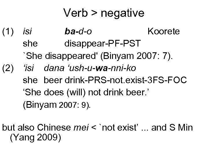 Verb > negative (1) isi ba-d-o Koorete she disappear-PF-PST `She disappeared' (Binyam 2007: 7).